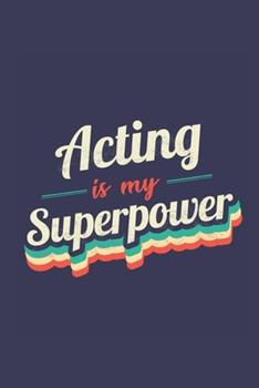 Paperback Acting Is My Superpower: A 6x9 Inch Softcover Diary Notebook With 110 Blank Lined Pages. Funny Vintage Acting Journal to write in. Acting Gift Book