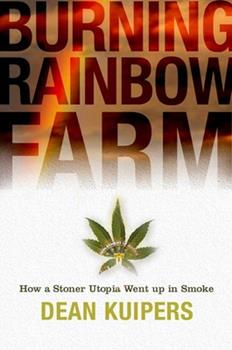 Burning Rainbow Farm: How a Stoner Utopia Went Up in Smoke 1596911425 Book Cover