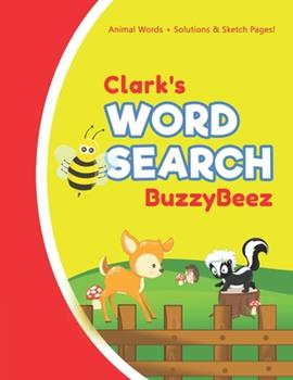 Paperback Clark's Word Search : Animal Creativity Activity & Fun for Creative Kids - Solve a Zoo Safari Farm Sea Life Wordsearch Puzzle Book + Draw & Sketch Sketchbook Paper Drawing Pages - Helps to Spell Improve Vocabulary Letter Spelling Memory & Logic Skills Book