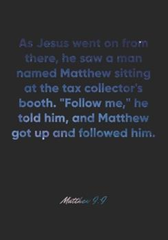 Paperback Matthew 9 : 9 Notebook: As Jesus Went on from There, He Saw a Man Named Matthew Sitting at the Tax Collector's Booth. Follow Me, He Told Him, and Matthew Got up and: Matthew 9:9 Notebook, Bible Verse Christian Journal/Diary Gift, Doodle Present Book