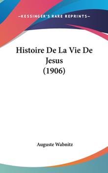 Hardcover Histoire de la Vie de Jesus Book