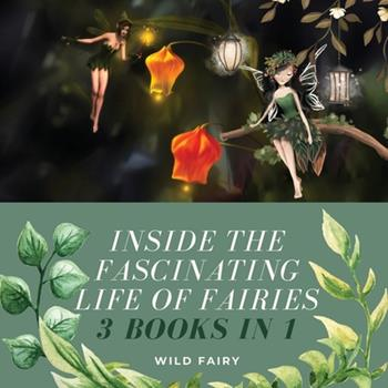 Paperback Inside the Fascinating Life of Fairies: 3 Books in 1 Book