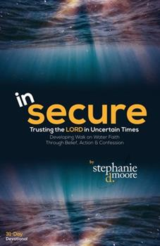 Paperback InSecure: Trusting the Lord in Uncertain Times: Developing Walk on Water Faith Through Belief, Action and Confession (Walking with God: 31-Day Devotionals to Start Your Day) Book
