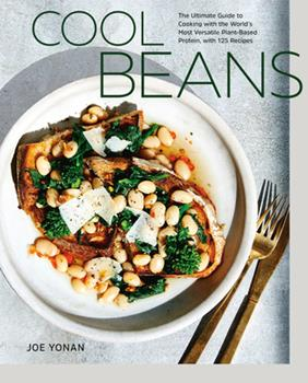 Hardcover Cool Beans: The Ultimate Guide to Cooking with the World's Most Versatile Plant-Based Protein, with 125 Recipes [A Cookbook] Book