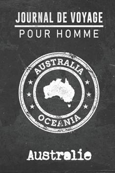 Paperback Journal de Voyage Pour Homme Australie : 6x9 Carnet de Voyage I Journal de Voyage Avec Instructions, Checklists et Bucketlists, Cadeau Parfait Pour Votre S�jour � Australie et Pour Chaque Voyageur [French] Book