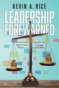 Paperback Leadership Forewarned: Preventing Bad Things from Happening to Good Organizations Book