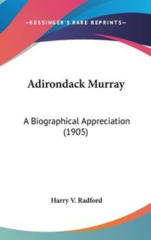 Hardcover Adirondack Murray : A Biographical Appreciation (1905) Book