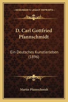 Paperback D Carl Gottfried Pfannschmidt : Ein Deutsches Kunstlerleben (1896) Book