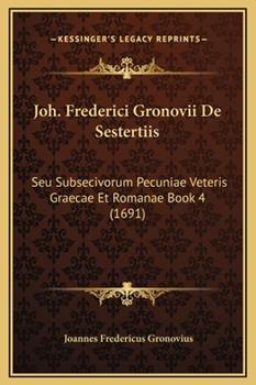 Hardcover Joh Frederici Gronovii de Sestertiis : Seu Subsecivorum Pecuniae Veteris Graecae et Romanae Book 4 (1691) Book