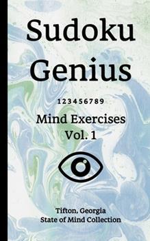 Paperback Sudoku Genius Mind Exercises Volume 1 : Tifton, Georgia State of Mind Collection Book