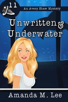 Unwritten & Underwater - Book #11 of the An Avery Shaw Mystery