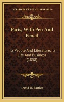 Hardcover Paris, with Pen and Pencil : Its People and Literature, Its Life and Business (1858) Book