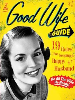 The Good Wife Guide: 19 Rules for Keeping a Happy Husband 1933662859 Book Cover