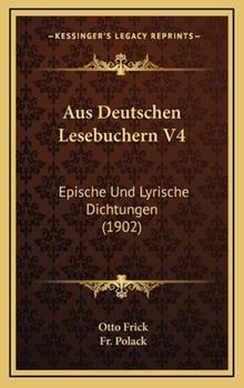 Hardcover Aus Deutschen Lesebuchern V4 : Epische und Lyrische Dichtungen (1902) Book