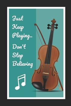 Paperback Viola : Just Keep Playing. . Don't Stop Believing: Themed Novelty Lined Notebook / Journal to Write in Perfect Gift Item (6 X 9 Inches) Book