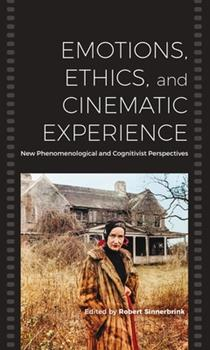Paperback Emotions, Ethics, and Cinematic Experience: New Phenomenological and Cognitivist Perspectives Book