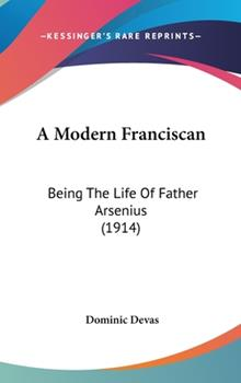 Hardcover A Modern Franciscan : Being the Life of Father Arsenius (1914) Book