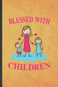 Paperback Blessed with Children : Funny Blank Lined Father Mother Parents Notebook/ Journal, Graduation Appreciation Gratitude Thank You Souvenir Gag Gift, Stylish Graphic 110 Pages Book