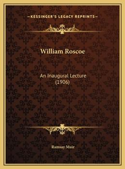 Hardcover William Roscoe : An Inaugural Lecture (1906) Book