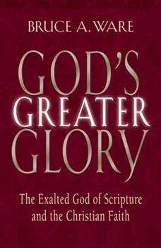 Paperback God's Greater Glory: The Exalted God of Scripture and the Christian Faith Book