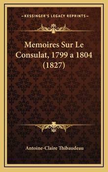 Hardcover Memoires Sur le Consulat, 1799 A 1804 Book
