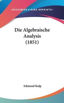 Hardcover Die Algebraische Analysis (1851) Book