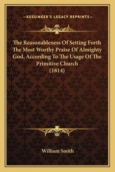 Paperback The Reasonableness Of Setting Forth The Most Worthy Praise Of Almighty God, According To The Usage Of The Primitive Church (1814) Book