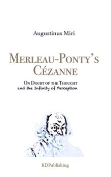 Paperback Merleau-Ponty's C?zanne: On Doubt of the Thought and the Infinity of Perception Book
