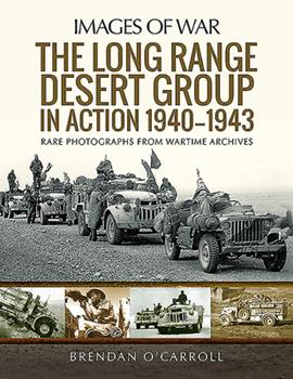 The Long Range Desert Group in Action 1940-1943: Rare Photographs from Wartime Archives 152677741X Book Cover