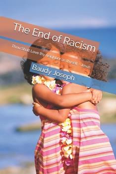 Paperback The End of Racism: Thou Shalt Love thy neighbor as thyself - Jesus [Large Print] Book