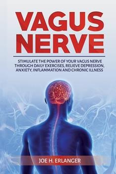 Paperback Vagus Nerve: Stimulate the Power of Your Vagus Nerve through Daily Exercises, Relieve Depression, Anxiety, Inflammation and Chronic Book