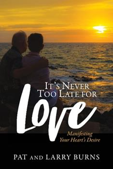 Paperback It's Never Too Late for Love: Manifesting Your Heart's Desire Book