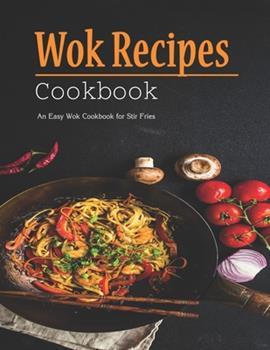 Paperback Wok recipes Cookbook: An Easy Wok Cookbook for Stir Fries Book