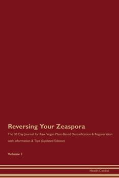 Paperback Reversing Your Zeaspora : The 30 Day Journal for Raw Vegan Plant-Based Detoxification & Regeneration with Information & Tips (Updated Edition) Volume 1 Book