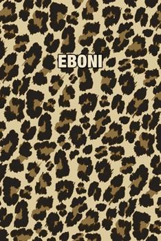 Paperback Eboni : Personalized Notebook - Leopard Print (Animal Pattern). Blank College Ruled (Lined) Journal for Notes, Journaling, Diary Writing. Wildlife Theme Design with Your Name Book