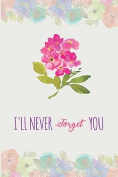Paperback Password Book I'll Never Forget You : Password Organizer Notebook: Internet Password Logbook/ the Personal Internet Address & Password/Notebook for Passwords/Gift for Friends (Floral Design, Small, 6 X 9 Inch) Book