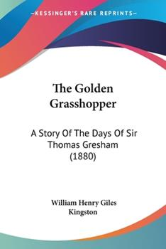 Paperback The Golden Grasshopper : A Story of the Days of Sir Thomas Gresham (1880) Book
