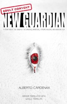 Paperback New Guardian: A Story about the Origin of the Universe, Monsters, Xtreme Violence and Hardcore Sex Book