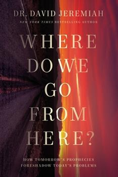 Hardcover Where Do We Go from Here?: How Tomorrow's Prophecies Foreshadow Today's Problems Book