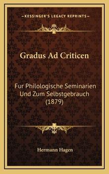 Hardcover Gradus Ad Criticen : Fur Philologische Seminarien und Zum Selbstgebrauch (1879) Book