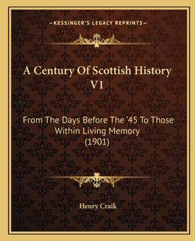 Paperback A Century of Scottish History V1 : From the Days Before the ??45 to Those Within Living Memory (1901) Book