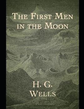 Paperback The First Men in the Moon: Annotated and Illustrated Book
