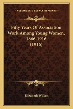 Paperback Fifty Years of Association Work among Young Women, 1866-1916 Book