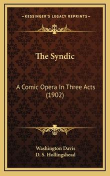 Hardcover The Syndic : A Comic Opera in Three Acts (1902) Book