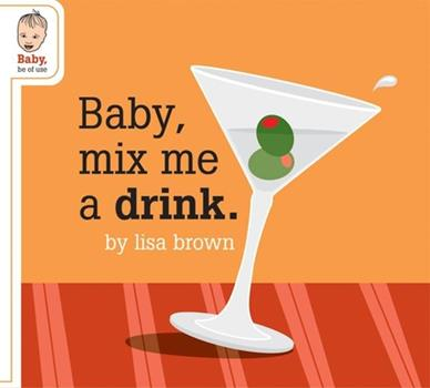 Baby Mix Me a Drink 1932416455 Book Cover