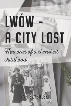 Paperback Lw?w - A City Lost: Memories of a Cherished Childhood Book