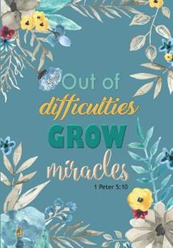 Paperback Out of Difficulties Grow Miracles - A Christian Journal (1 Peter 5: 10): A Scripture Theme Journal Book