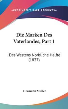 Hardcover Die Marken des Vaterlandes, Part : Des Westens Norbliche Halfte (1837) Book