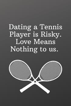 Paperback Dating a Tennis Player Is Risky. Love Means Nothing to Us : Sketchbook with Square Border Multiuse Drawing Sketching Doodles Notes-Sports Notebook Book