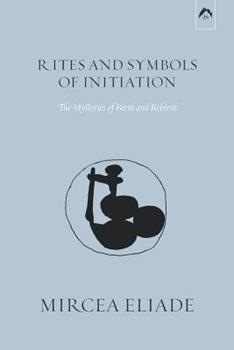 Rites and Symbols of Initiation: The Mysteries of Birth and Rebirth 0061312363 Book Cover